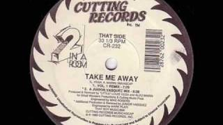 2 in a Room - Take me Away