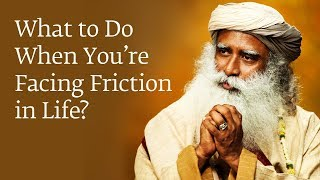 What to Do When You're Facing Friction in Life?