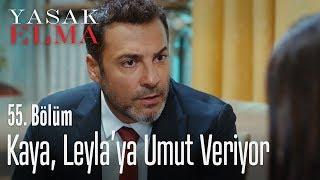 Kaya, Leyla'ya umut veriyor - Yasak Elma 55. Bölüm