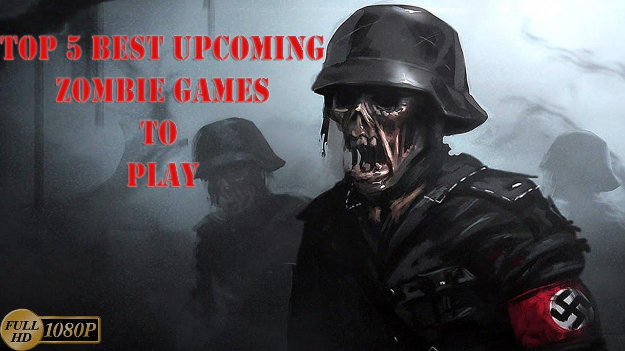 5 Best Upcoming Zombie Games To Play On Ps4 Xbox One Pc