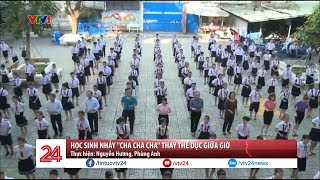 Học sinh nhảy cha cha cha thay thể dục giữa giờ - Tin Tức VTV24