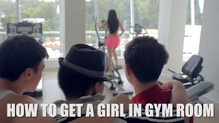 HOW TO GET A GIRL IN GYM ROOM