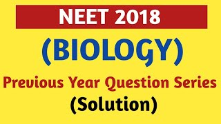 NEET 2018/Previous Year Question Series/Solution/Biology/Beats For Biology/Practice Question Paper