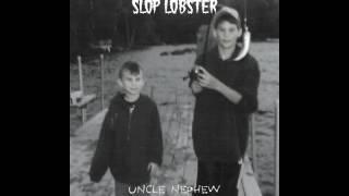 SLOP LOBSTER - UNCLE NEPHEW [2016]