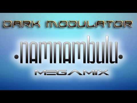 Namnambulu Megamix From DJ DARK MODULATOR