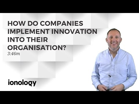 How Do Companies Implement Innovation Into Their Organisation?