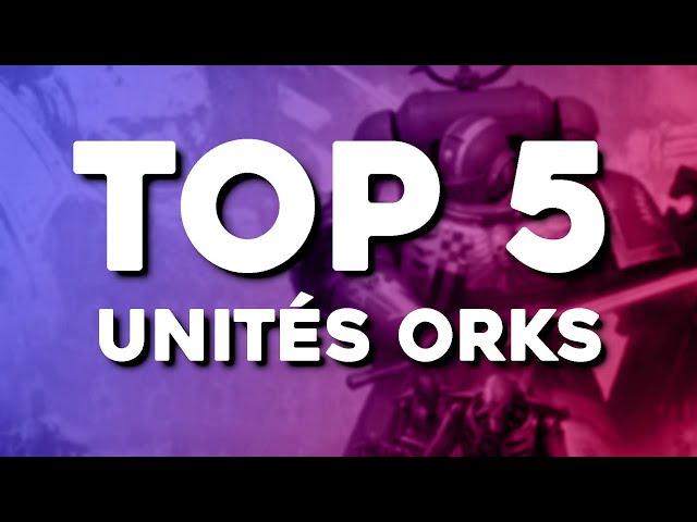 Warhammer 40.000 - TOP 5 unités ORK