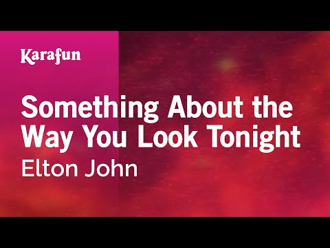 Karaoke Something About The Way You Look Tonight - Elton John *
