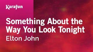 Karaoke Something About The Way You Look Tonight - Elton John *