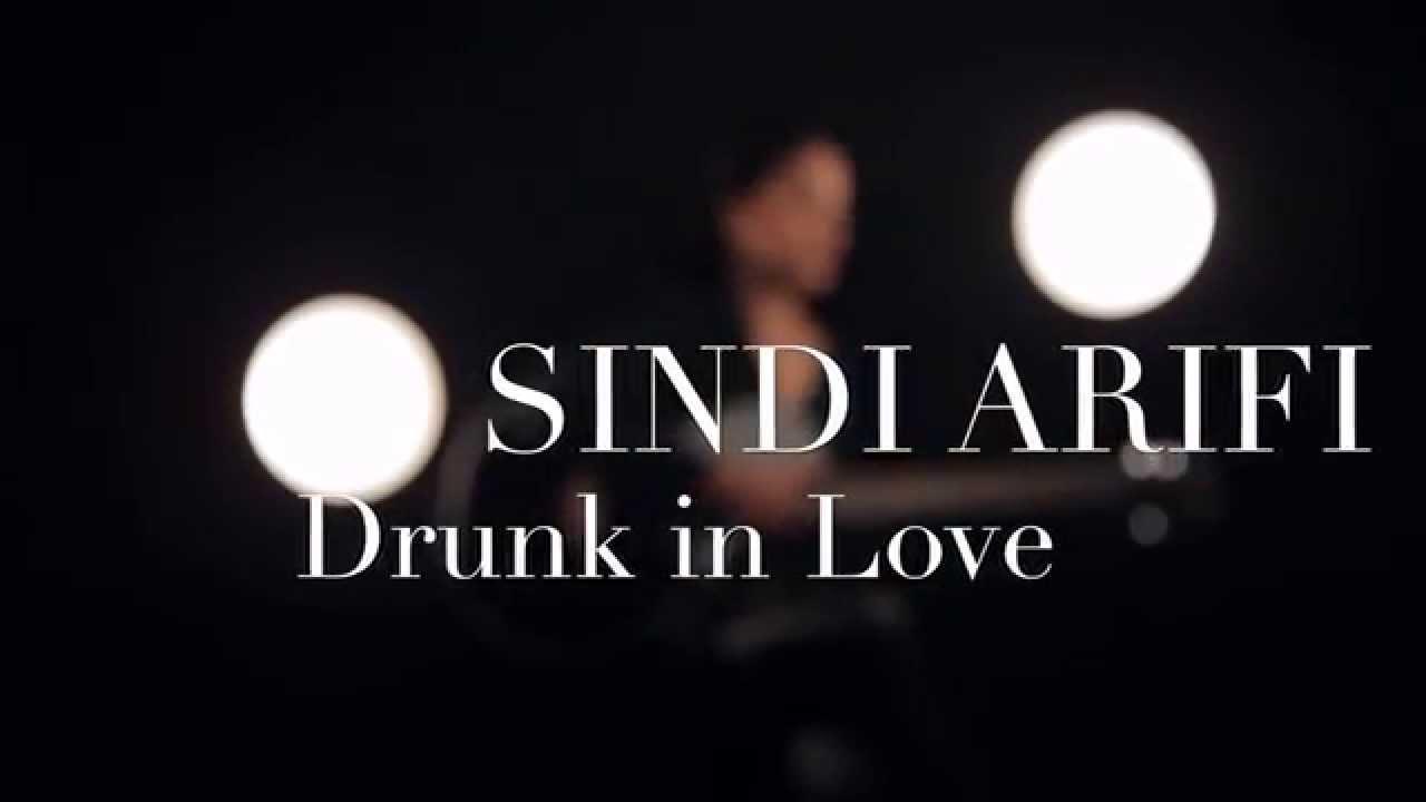 Drunk In Love Paroles Sindi Arifi Video Lyric Greatsong