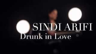 sindi arifi drunk in love