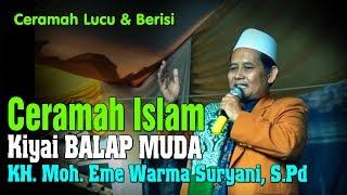 Ceramah Lucu Dan Berisi Ceramah Islam Kiyai Balap Muda KH  Moh  Eme Warma Suryani, S Pd
