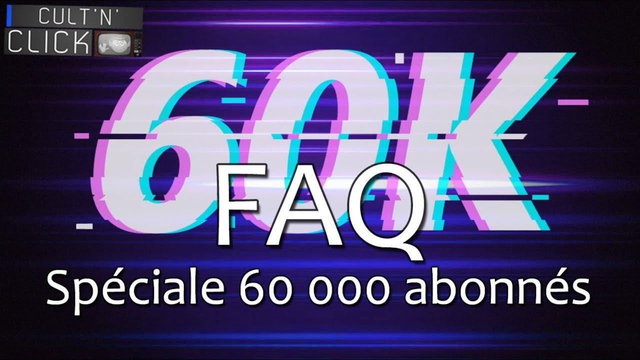 F.A.Q. spéciale 60 000 abonnés