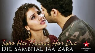 Tujhe Hai Maanga Har Dua - Full Song - Dil Sambhal Jaa Zara - Star Plus - Latest Song 2018