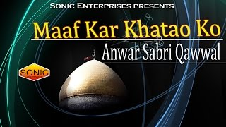 Anwar Sabri Qawwal    Maaf Kar Khatao Ko    Super Hit Qawwali    Sonic Enterprise