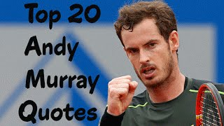 Top 20 Andy Murray Quotes - The Scottish professional tennis player