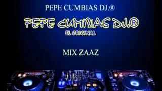 PEPE CUMBIAS DJ ®   MIX ZAAZ