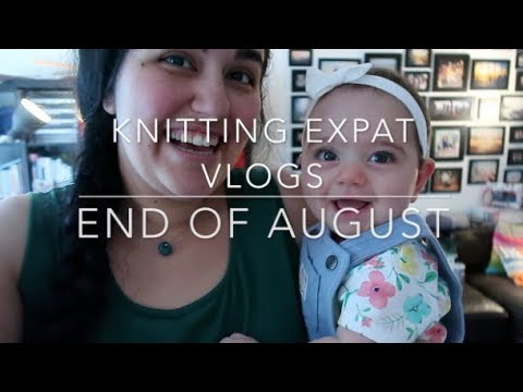 Knitting Expat Vlogs - End of August 2017!