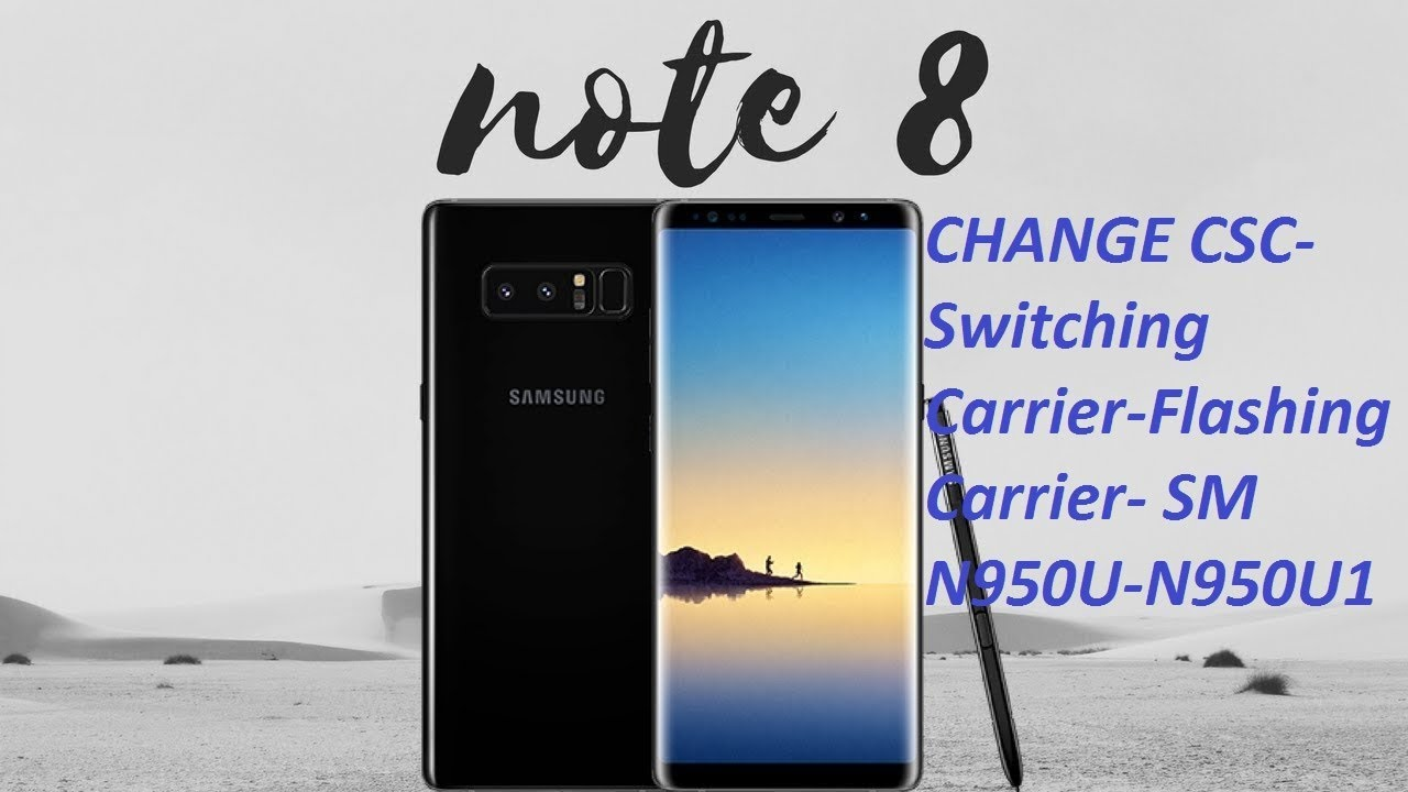 [GUIDE] NOTE 8 CHANGE CSC-Switching Carrier-Flashing Carrier- SM  N950U-N950U1-100%- BLD VER 2