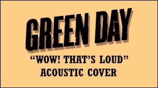Green Day - Wow! That's Loud (Acoustic Cover)