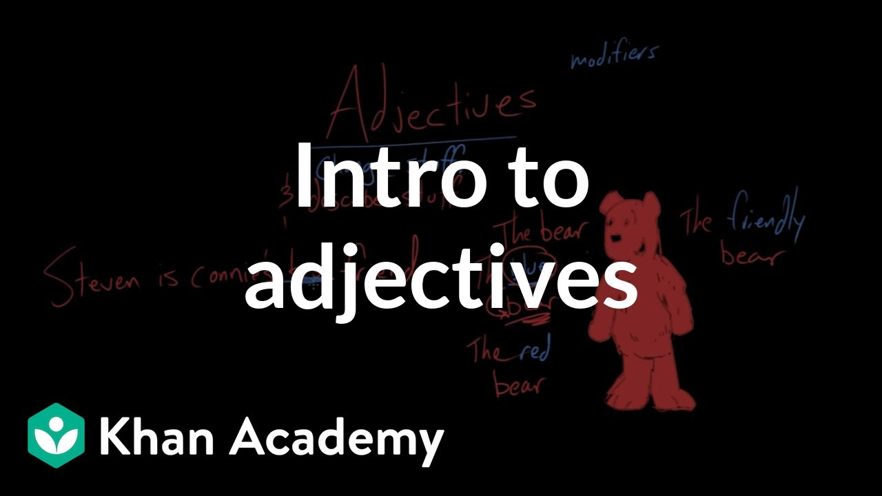 Adjectives With Letter B.Intro To Adjectives Video Khan Academy