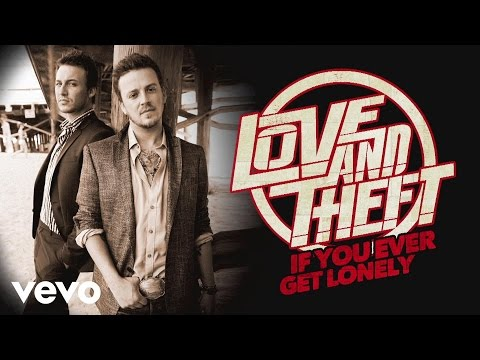 Love and Theft - If You Ever Get Lonely (Audio)