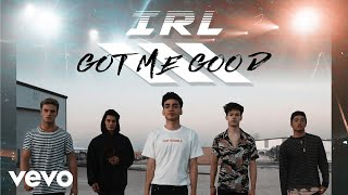 In Real Life - Got Me Good (Audio Only)