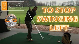 3KEYS TO STOP SWINGING LEFT