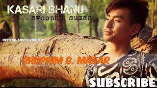 Kasari bhanu - Swoopna Suman『Official Cover』by Sukanta Shuprim
