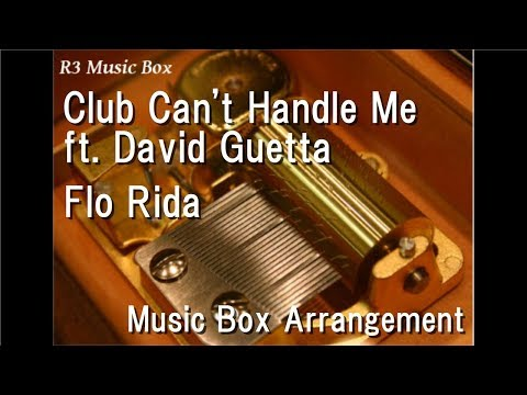 Club Can't Handle Me ft. David Guetta/Flo Rida [Music Box]