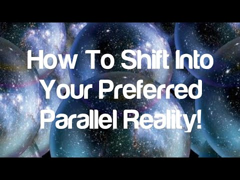 The Secret To Shifting Into Your Preferred Parallel Reality