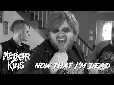 METEOR KING - Now That I'm Dead Mp3