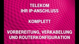 Telekom - Ihr IP-Anschluss (komplett): Vorbereitung, Verkabelung und Routerkonfiguration