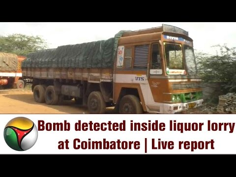 Bomb detected inside liquor lorry at Coimbatore | Live report