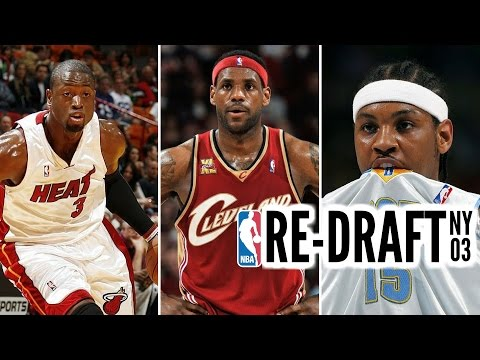 2003 NBA Re-Draft: LeBron James * Carmelo Anthony * Dwyane Wade