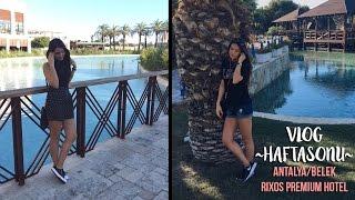 Vlog ~ Haftasonu ~ Antalya Belek ~ Rixos Premium Hotel