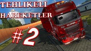 Tehlikeli Hareketler #2 // Euro Truck Simulator 2 [1080P]