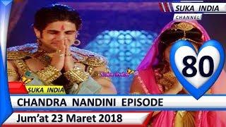 Chandra Nandini Episode 80 ❤ Jum'at 23 Maret 2018 ❤ Suka India
