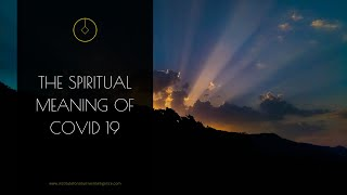 The spiritual meaning of Covid 19