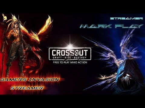 Совместный стрим с Gamers Invasion CROSSOUT/КРОССАУТ