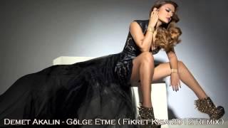 Demet Akalın Gölge Etme ( Fikret Kısa 2012 Remix )
