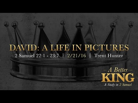 """Trent Hunter, """"David: A Life in Pictures"""" -  2 Samuel 22:1 - 23:7"""