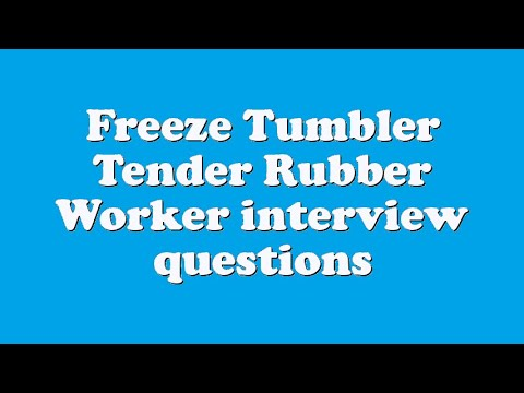 Freeze Tumbler Tender Rubber Worker interview questions