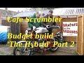 Part 2 Cafe Scrambler BUDGET BUILD The Hybrid