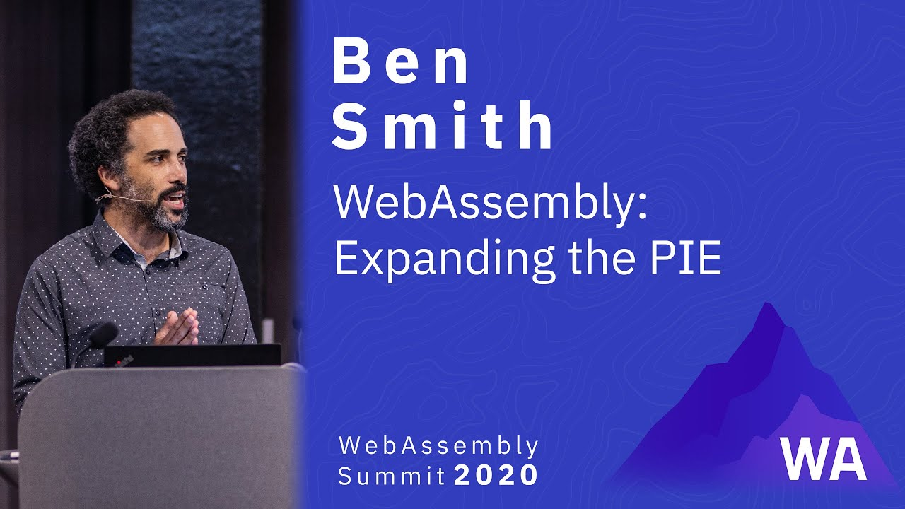 Ben Smith — WebAssembly: Expanding the PIE