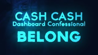 Cash Cash, Dashboard Confessional – Belong (Lyrics)
