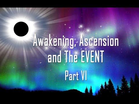 Part VI ~ Awakening, Ascension & The Event