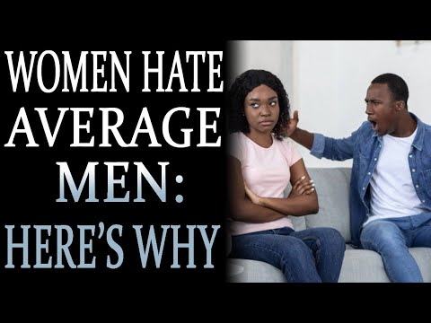 5-12-2021: Women Hate Average Men - Here's Why