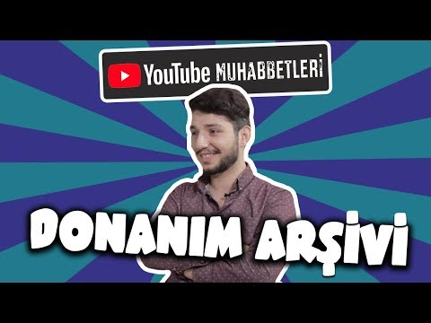 DONANIM ARŞİVİ - YouTube Muhabbetleri #68