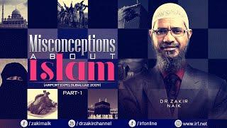 MISCONCEPTIONS ABOUT ISLAM | DUBAI PART 1 | LECTURE + Q & A | DR ZAKIR NAIK